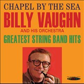 Billy Vaughn & His Orchestra: Chapel By the Sea / Greatest String Band Hits