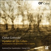 Clytus Gottwald: Hymn to the Life - Transcriptions for mixed chorus a cappella / Kammerchor Saabrucken
