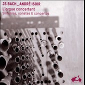 Bach: L'Orgue Concertant; 5 solo organ concertos; 6 trio sonatas; the works for organ & orchestra / André Isoir, organ