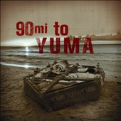 The Yumatics: 90 Miles to Yuma [Digipak]