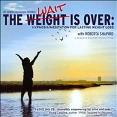 Roberta Shapiro: The Weight Is Over: Hypnosis/Meditation For Lasting Weight Loss