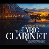 The Lyric Clarinet - Treasured works from the vocal repertoire for clarinet & piano by Debussy, Poulnec, Schumann, Barber, Duke et al. / F. Gerard Errante, clarinet