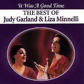 Judy Garland/Liza Minnelli: It Was a Good Time: The Best of Judy Garland & Liza Minnelli