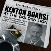 Stan Kenton Orchestra/Stan Kenton: Kenton Roars! At the Golden Lion