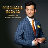Michael Kosta: Comedy for Attractive People [PA] [Digipak]