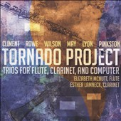 Tornado Project - contemporary works by Ricardo Climent, Paul Wilson, Robert Rowe, Andrew May, Eric Lyon and Russell Pinkston / Elizabeth McNutt, flute; Esther Lamneck, clarinet & electronics