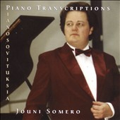 Piano Transcriptions - works by Melartin-Somero; Schubert-Liszt; Chopin-Liszt; Schumann-Godowsky; Brahms-Cortot; Offenbach-Moszkowsky; Sibelius-Ekman; Mussorgsky-Horowitz / Jouni Somero, piano
