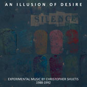 Christopher Shelties (b.1957): An Illusion of Desire - Experimental Music / Christopher Shultis, voice, percussion; Douglas Nottingham, theremin; Crossing 32nd Street; LINKS Ensemble