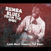 Various Artists: Rumba Blues from the 1940s: Latin Music Shaping the Blues