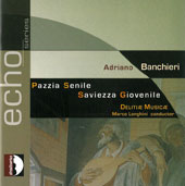Adriano Banchieri (1568-1634): Pazzia Senile; Saviezza Giovenile (two collections of madrigals) / Delitiae Musicae, Longhini