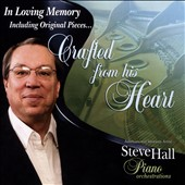 Steve Hall (Piano): Crafted From His Heart
