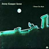 Jimmy Knepper: I Dream Too Much