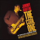 Jimmy Giuffre: The Cool One: The 'Tangents In Jazz' & 'Four Brothers' Sessions'