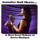 Jennifer Hall: Jennifer Hall Meets...A West Coast Tribute to Gerry Mulligan *
