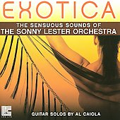 Al Caiola/Sonny Lester: Exotica: The Soothing Sounds of The Sonny Lester Orchestra
