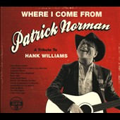 Patrick Norman: Where I Come From: A Tribute to Hank Williams