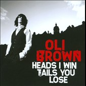 Oli Brown: Heads I Win Tails You Lose