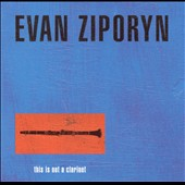Evan Ziporyn: This Is Not a Clarinet