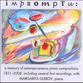 Impromptu: A Treasury of Extemporaneous Piano Compositions 1821-2008 / Margarita Glebov