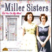 Miller Sisters: Got You on My Mind: The Sun Recordings 1954-57