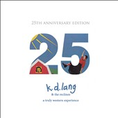 k.d. lang and the Reclines/The Reclines/k.d. lang: Truly Western Experience [25th Anniversary Edition] [Digipak]