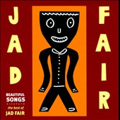 Jad Fair: Beautiful Songs: The Best of Jad Fair [Digipak]