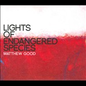 Matthew Good: Lights of Endangered Species [Digipak]