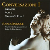 Conversazioni I: Cantatas from a Cardinal's Court / Andrew Radley, countertenor