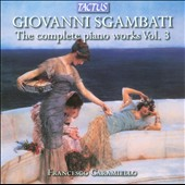 Giovanni Sgambatti: The Complete Piano Works, Vol. 3 / Francesco Caramiello, piano