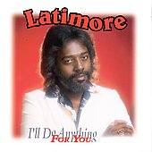Latimore: I'll Do Anything for You