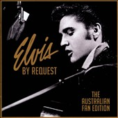Elvis Presley: Elvis by Request: The Australian Fan Edition