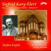 Sigfrid Karg-Elert: The Complete Organ Works, Vol. 4 / Stefan Engels, organ