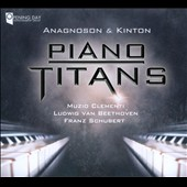 Piano Titans: Clementi, Beethoven, Schubert / Anagnoson & Kinton piano duo