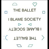The Ballet: I Blame Society [Digipak]