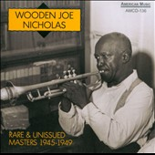 Wooden Joe Nicholas: Rare and Unissue Masters 1945-1949 *