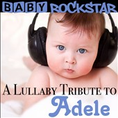 Baby Rockstar: A Lullaby Tribute to Adele