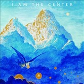 Various Artists: I Am the Center: Private Issue New Age Music in America, 1950-1990 [Digipak]