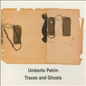 Umberto Petrin: Traces and Ghosts
