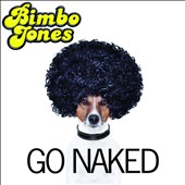 Bimbo Jones: Go Naked [Digipak]