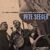 Pete Seeger (Folk Singer): If I Had a Hammer: Songs of Hope & Struggle