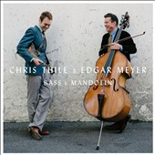 Chris Thile/Edgar Meyer: Bass & Mandolin *