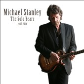 Michael Stanley: The  Solo Years 1995-2014 [Digipak]