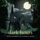 Dark Hours: Mystic Moments of Classical Music, including the 'Dies irae' from Verdi's Requiem; Bruckner's 'Te Deum'; Mozart's 'Lacrimosa' etc. / various artists
