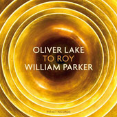 Oliver Lake/William Parker (Bass): To Roy *