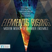 Elements Rising: Modern Works for Chamber Ensemble, by Yves Ramette, Steven Block, Rain Worthington, Paula Diehl & Allen Brings / Moravian PO Chamber Players; Vronsky et al.