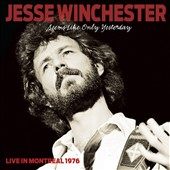 Jesse Winchester: Seems Like Only Yesterday: Live in Montreal 1976 *
