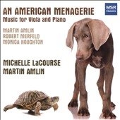 An American Menagerie - Music for viola & piano by Martin Amlin, Robert Merfeld and Monica Houghton / Michelle LaCourse, viola; Martin Amlin, piano