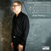 Brahms: Works for Solo Piano - 7 Fantasias, Op. 116; 3 Intermezzi, Op. 117; 6 Piano Pieces, Op. 118; 4 Piano Pieces, Op. 119 / Ariel Halevy, piano