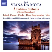 José Viana da Mota (1868-1948): To the Homeland, sinfonia; Ines de Castro, tone poem; Vito; Chula do Douro / Royal Liverpool PO, Cassuto