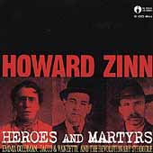 Howard Zinn: Heroes and Martyrs: Emma Goldman, Sacco & Venzetti, And the Revolutionary Struggle